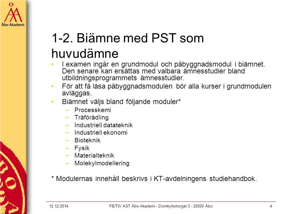 12.12.2014FB/TW AST Åbo Akademi - Domkyrkotorget 3 - 20500 Åbo4 1-2. Biämne med PST som huvudämne I examen ingår en grundmodul och påbyggnadsmodul i b
