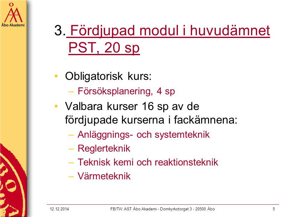 12.12.2014FB/TW AST Åbo Akademi - Domkyrkotorget 3 - 20500 Åbo5 3. Fördjupad modul i huvudämnet PST, 20 sp Obligatorisk kurs: –Försöksplanering, 4 sp