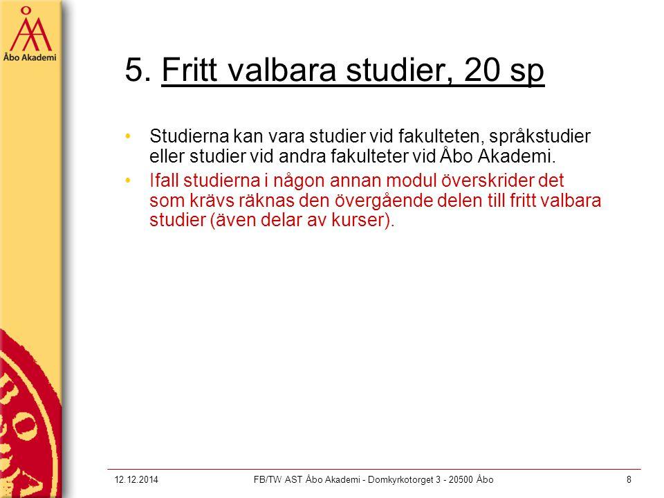 12.12.2014FB/TW AST Åbo Akademi - Domkyrkotorget 3 - 20500 Åbo8 5. Fritt valbara studier, 20 sp Studierna kan vara studier vid fakulteten, språkstudie