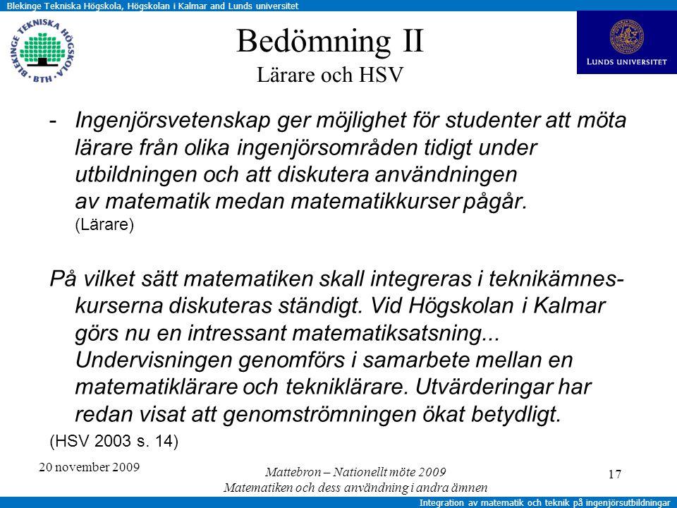Blekinge Tekniska Högskola, Högskolan i Kalmar and Lunds universitet Integration av matematik och teknik på ingenjörsutbildningar Bedömning II Lärare och HSV -Ingenjörsvetenskap ger möjlighet för studenter att möta lärare från olika ingenjörsområden tidigt under utbildningen och att diskutera användningen av matematik medan matematikkurser pågår.