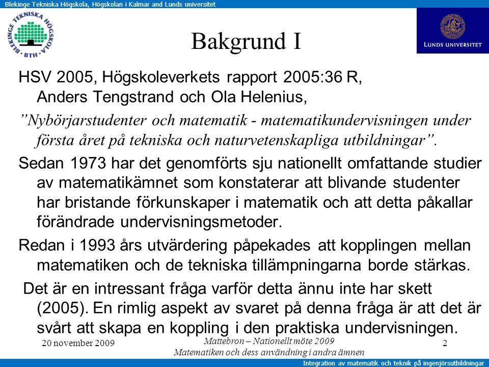 Blekinge Tekniska Högskola, Högskolan i Kalmar and Lunds universitet Integration av matematik och teknik på ingenjörsutbildningar Bakgrund II Vid Högskolan i Kalmar har under ca tio år olika försök att integrera matematik- och teknikundervisning bedrivits.