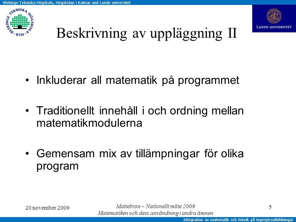 Blekinge Tekniska Högskola, Högskolan i Kalmar and Lunds universitet Integration av matematik och teknik på ingenjörsutbildningar Bedömning I studenter - Jag förstod själva matematiken bättre tack vare datorövningarna.
