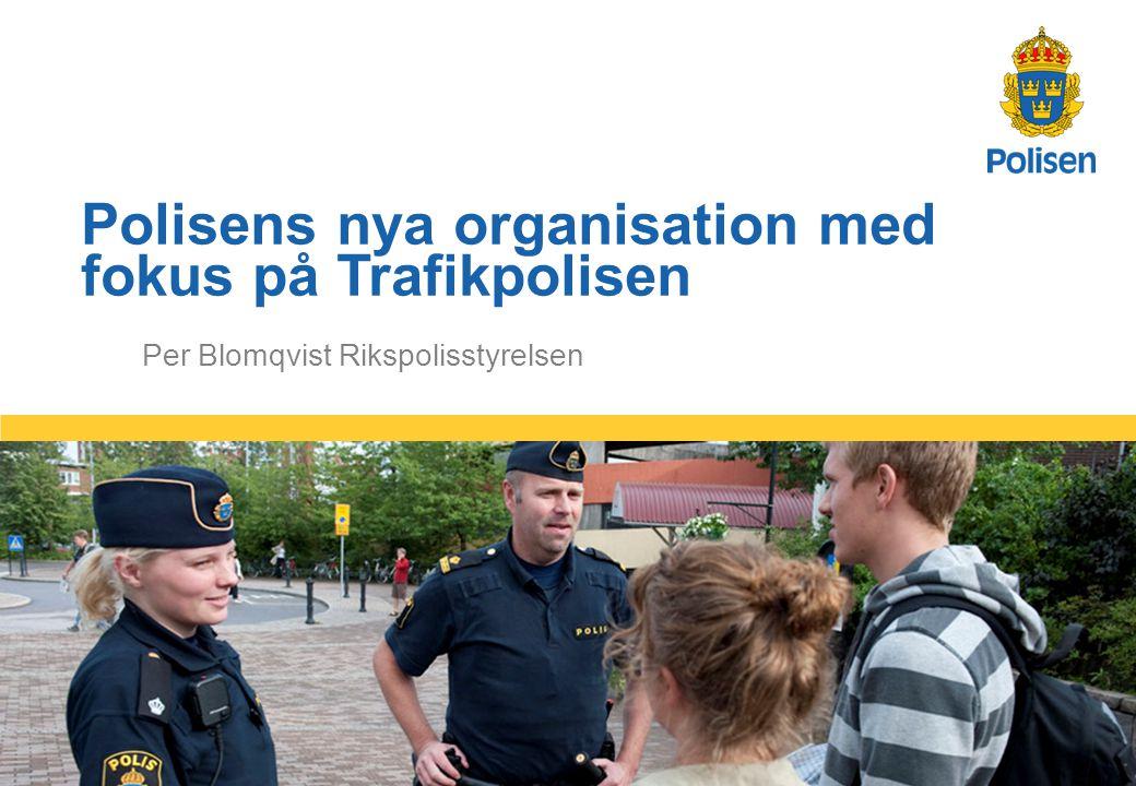 1 Per Blomqvist Rikspolisstyrelsen Polisens nya organisation med fokus på Trafikpolisen