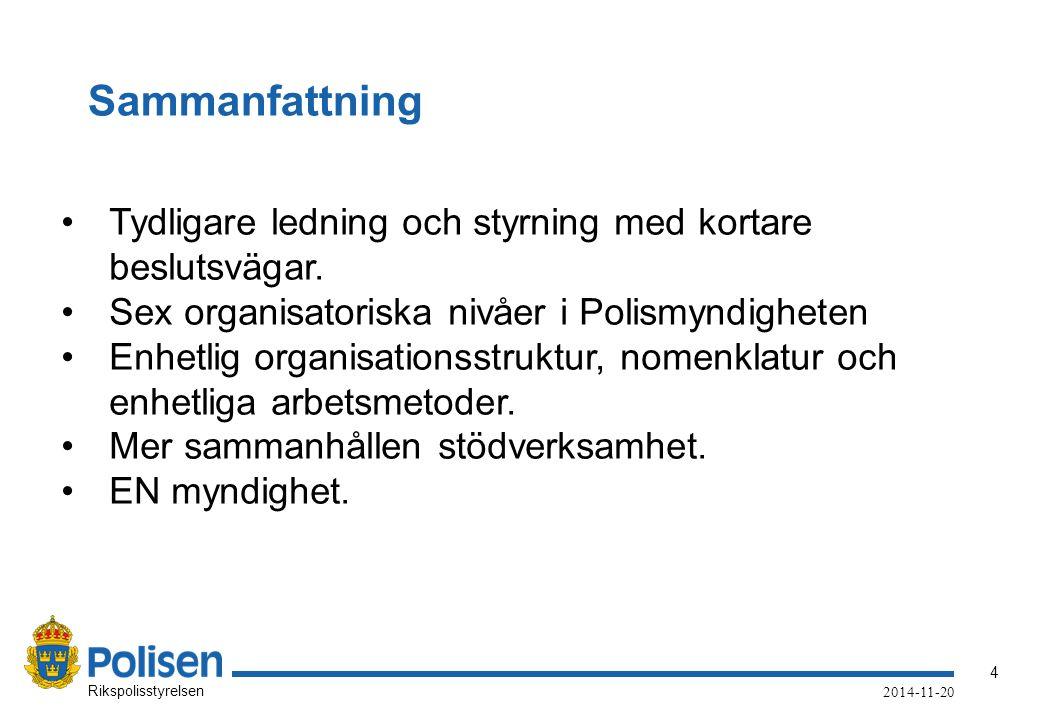 4 Rikspolisstyrelsen 2014-11-20 Sammanfattning Tydligare ledning och styrning med kortare beslutsvägar. Sex organisatoriska nivåer i Polismyndigheten