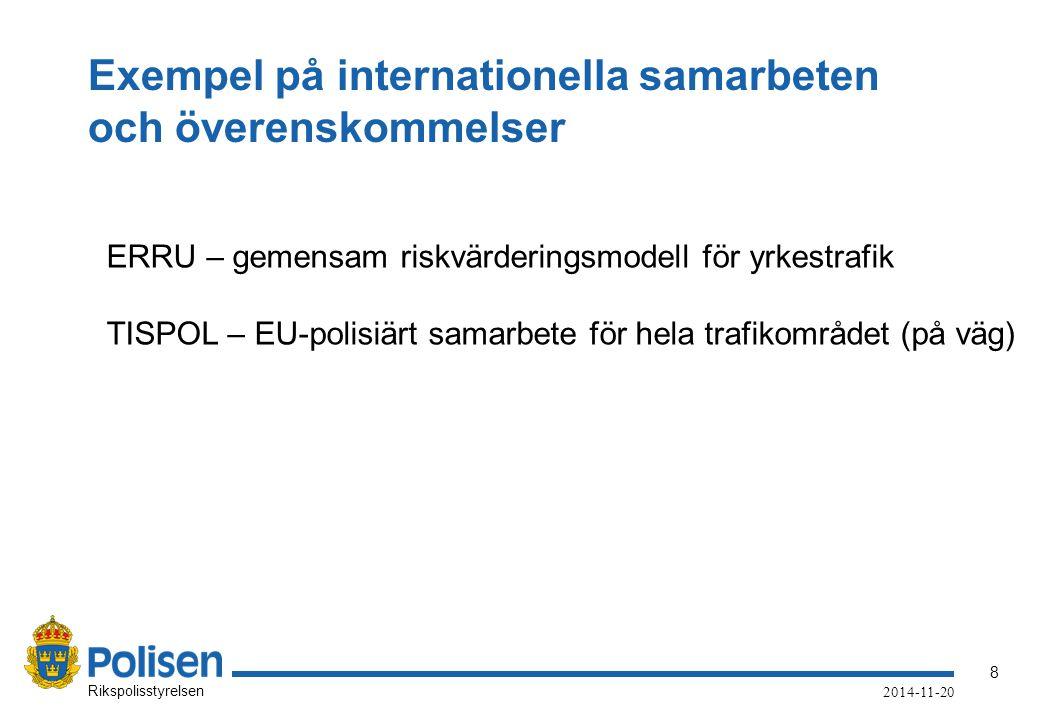 8 Rikspolisstyrelsen 2014-11-20 Exempel på internationella samarbeten och överenskommelser ERRU – gemensam riskvärderingsmodell för yrkestrafik TISPOL