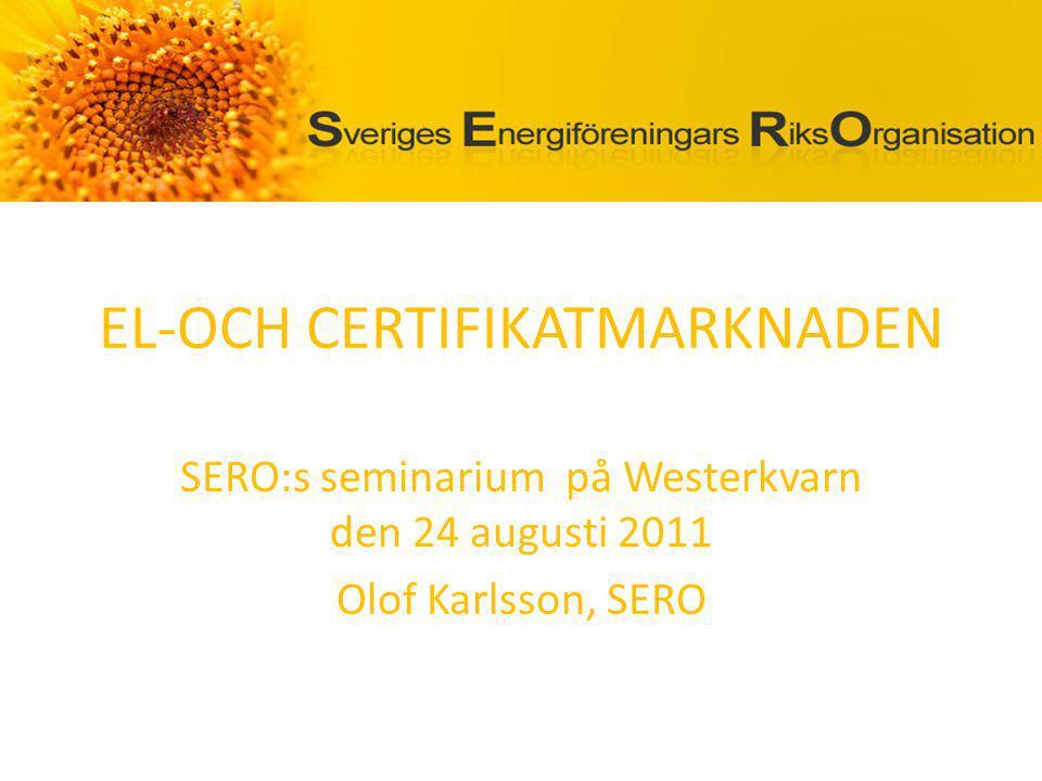 EL-OCH CERTIFIKATMARKNADEN SERO:s seminarium på Westerkvarn den 24 augusti 2011 Olof Karlsson, SERO