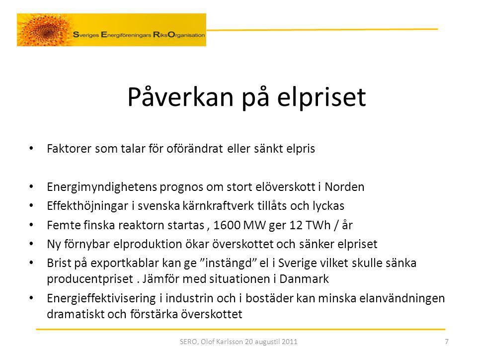 Påverkan på elpriset Faktorer som talar för oförändrat eller sänkt elpris Energimyndighetens prognos om stort elöverskott i Norden Effekthöjningar i svenska kärnkraftverk tillåts och lyckas Femte finska reaktorn startas, 1600 MW ger 12 TWh / år Ny förnybar elproduktion ökar överskottet och sänker elpriset Brist på exportkablar kan ge instängd el i Sverige vilket skulle sänka producentpriset.