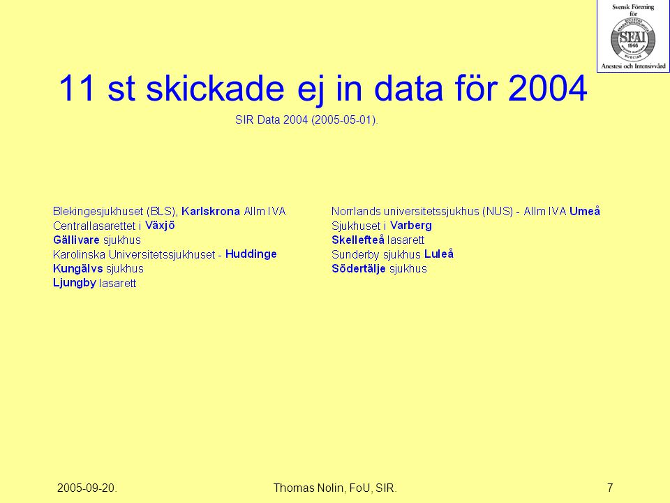 2005-09-20.Thomas Nolin, FoU, SIR.7 11 st skickade ej in data för 2004 SIR Data 2004 (2005-05-01).