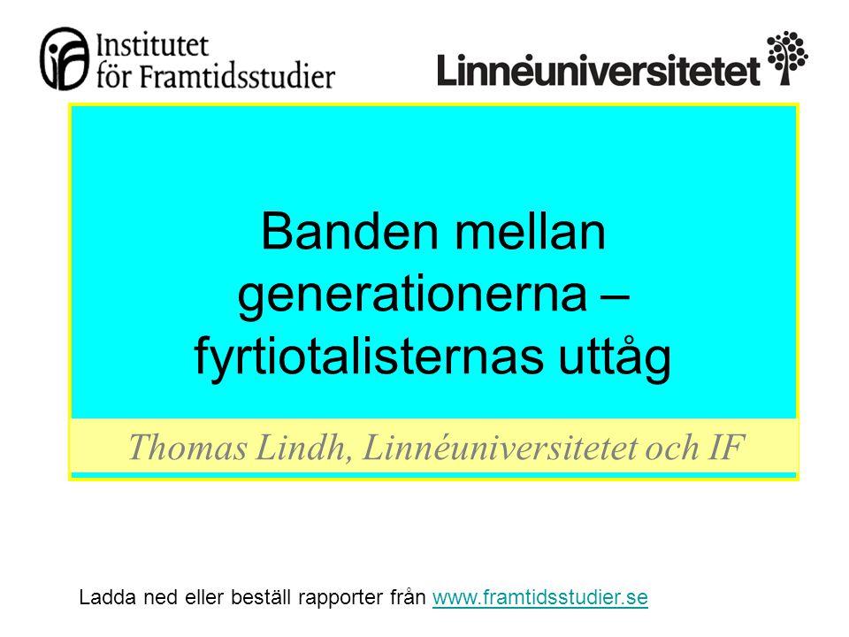 Banden mellan generationerna – fyrtiotalisternas uttåg Thomas Lindh, Linnéuniversitetet och IF Ladda ned eller beställ rapporter från www.framtidsstudier.sewww.framtidsstudier.se
