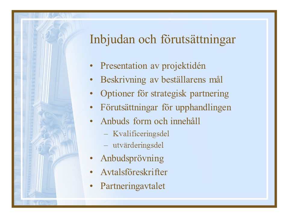 Inbjudan och förutsättningar Presentation av projektidén Beskrivning av beställarens mål Optioner för strategisk partnering Förutsättningar för upphan