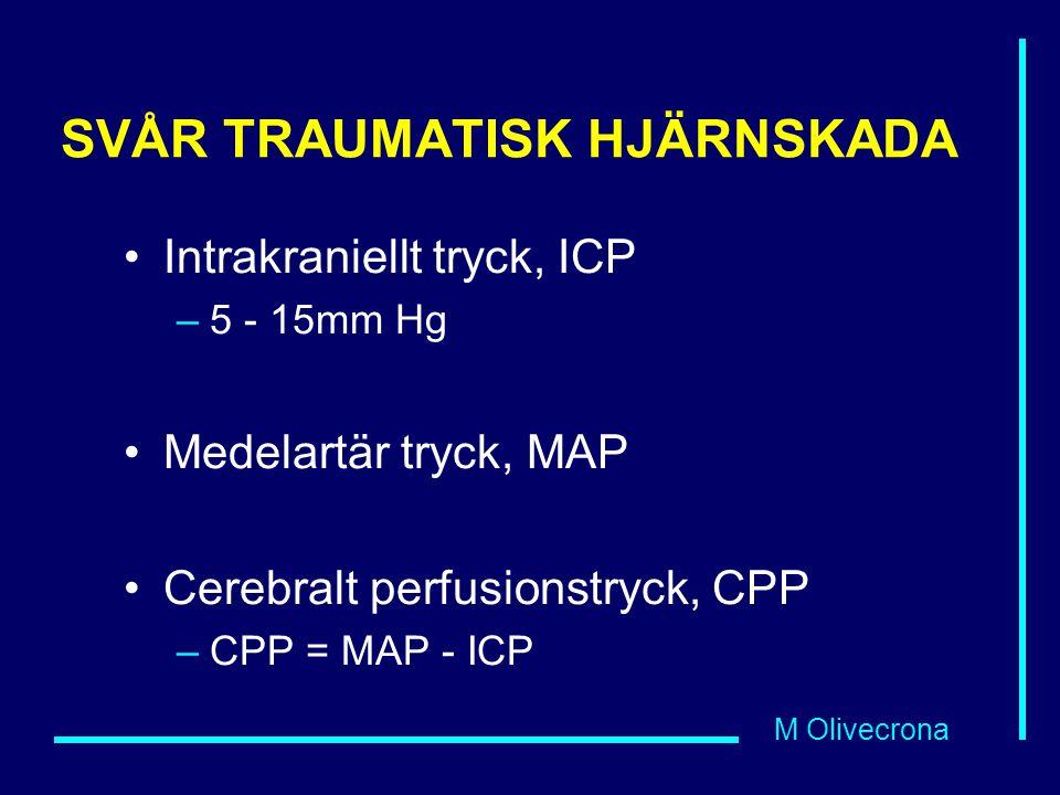 M Olivecrona SVÅR TRAUMATISK HJÄRNSKADA Intrakraniellt tryck, ICP –5 - 15mm Hg Medelartär tryck, MAP Cerebralt perfusionstryck, CPP –CPP = MAP - ICP