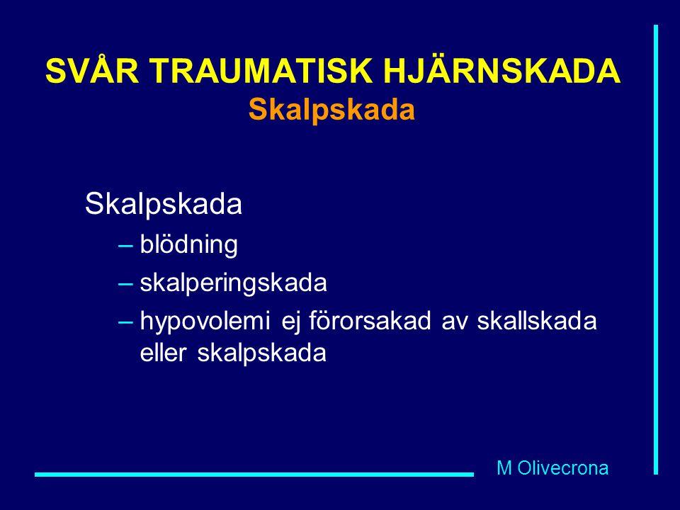 M Olivecrona SVÅR TRAUMATISK HJÄRNSKADA Skalpskada Skalpskada –blödning –skalperingskada –hypovolemi ej förorsakad av skallskada eller skalpskada