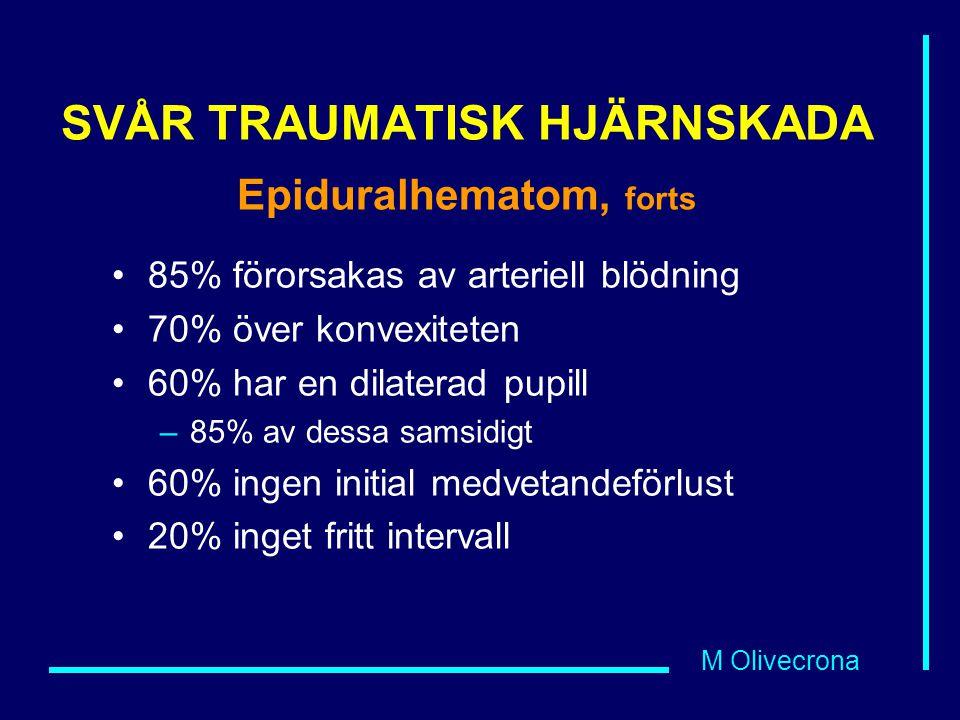 M Olivecrona SVÅR TRAUMATISK HJÄRNSKADA Epiduralhematom, forts 85% förorsakas av arteriell blödning 70% över konvexiteten 60% har en dilaterad pupill