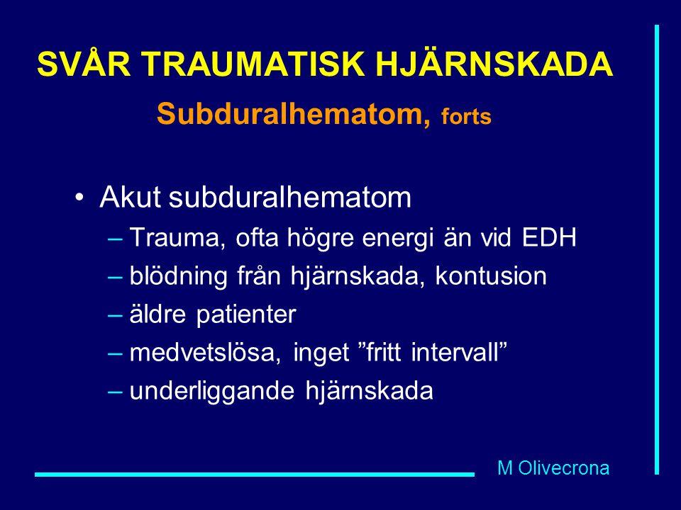 M Olivecrona SVÅR TRAUMATISK HJÄRNSKADA Subduralhematom, forts Akut subduralhematom –Trauma, ofta högre energi än vid EDH –blödning från hjärnskada, k