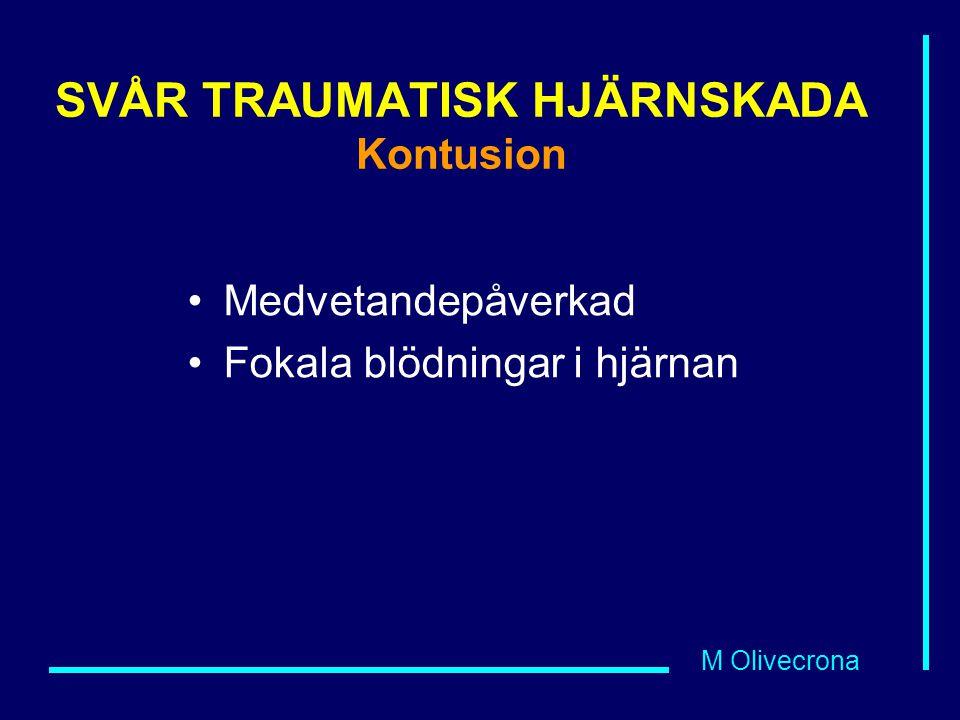 M Olivecrona SVÅR TRAUMATISK HJÄRNSKADA Kontusion Medvetandepåverkad Fokala blödningar i hjärnan