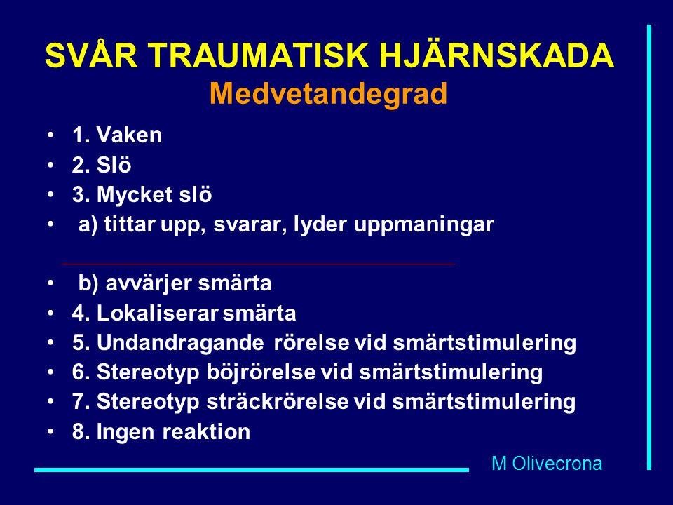 M Olivecrona SVÅR TRAUMATISK HJÄRNSKADA Medvetandegrad 1. Vaken 2. Slö 3. Mycket slö a) tittar upp, svarar, lyder uppmaningar b) avvärjer smärta 4. Lo