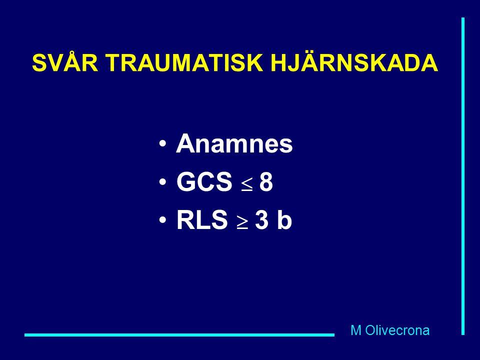 M Olivecrona SVÅR TRAUMATISK HJÄRNSKADA Anamnes GCS  8 RLS  3 b