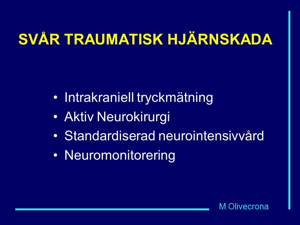 M Olivecrona SVÅR TRAUMATISK HJÄRNSKADA Intrakraniell tryckmätning Aktiv Neurokirurgi Standardiserad neurointensivvård Neuromonitorering