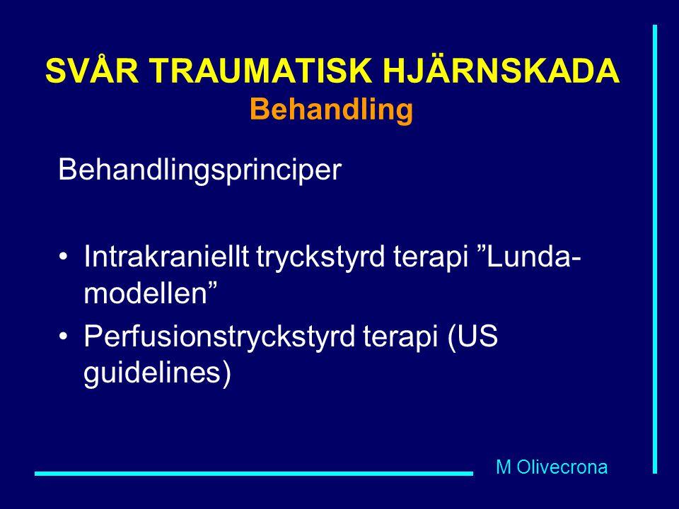 M Olivecrona Behandlingsprinciper Intrakraniellt tryckstyrd terapi Lunda- modellen Perfusionstryckstyrd terapi (US guidelines) SVÅR TRAUMATISK HJÄRNSKADA Behandling