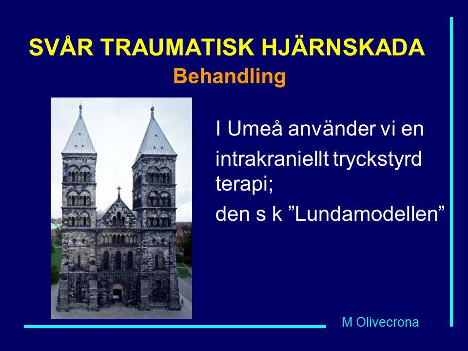 """M Olivecrona SVÅR TRAUMATISK HJÄRNSKADA Behandling I Umeå använder vi en intrakraniellt tryckstyrd terapi; den s k """"Lundamodellen"""""""
