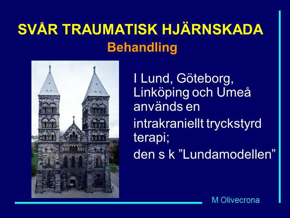 M Olivecrona SVÅR TRAUMATISK HJÄRNSKADA Behandling I Lund, Göteborg, Linköping och Umeå används en intrakraniellt tryckstyrd terapi; den s k Lundamodellen
