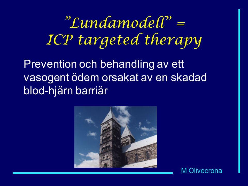 """M Olivecrona """"Lundamodell"""" = ICP targeted therapy Prevention och behandling av ett vasogent ödem orsakat av en skadad blod-hjärn barriär"""