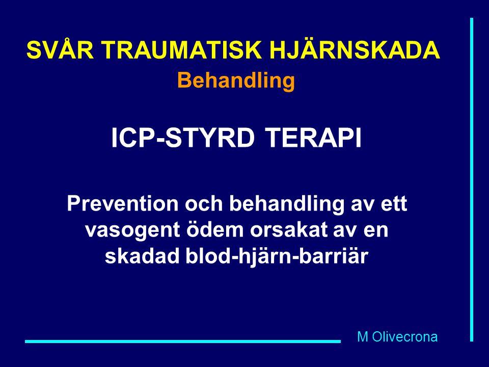 M Olivecrona SVÅR TRAUMATISK HJÄRNSKADA Behandling ICP-STYRD TERAPI Prevention och behandling av ett vasogent ödem orsakat av en skadad blod-hjärn-bar