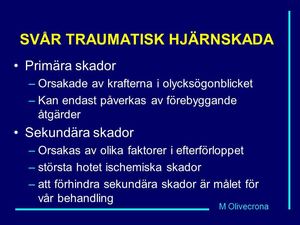 M Olivecrona SVÅR TRAUMATISK HJÄRNSKADA Primära skador –Orsakade av krafterna i olycksögonblicket –Kan endast påverkas av förebyggande åtgärder Sekund