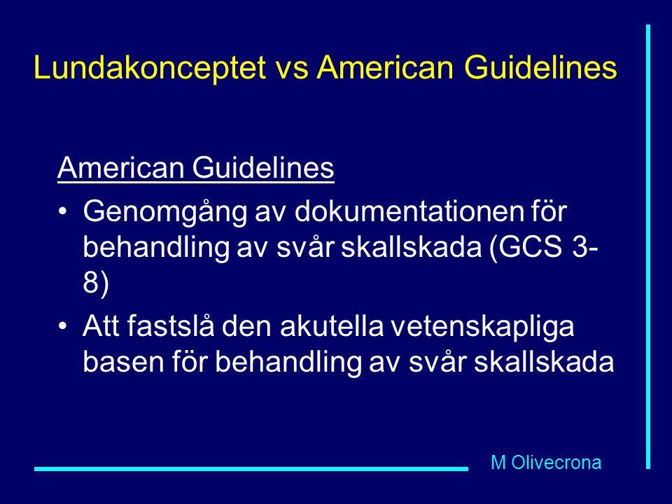 M Olivecrona Lundakonceptet vs American Guidelines American Guidelines Genomgång av dokumentationen för behandling av svår skallskada (GCS 3- 8) Att fastslå den akutella vetenskapliga basen för behandling av svår skallskada