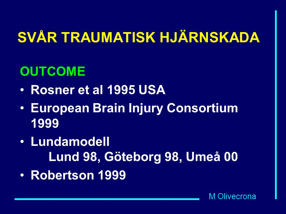 M Olivecrona SVÅR TRAUMATISK HJÄRNSKADA OUTCOME Rosner et al 1995 USA European Brain Injury Consortium 1999 Lundamodell Lund 98, Göteborg 98, Umeå 00