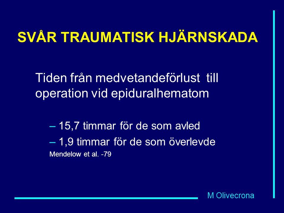 M Olivecrona SVÅR TRAUMATISK HJÄRNSKADA Tiden från medvetandeförlust till operation vid epiduralhematom –15,7 timmar för de som avled –1,9 timmar för de som överlevde Mendelow et al.