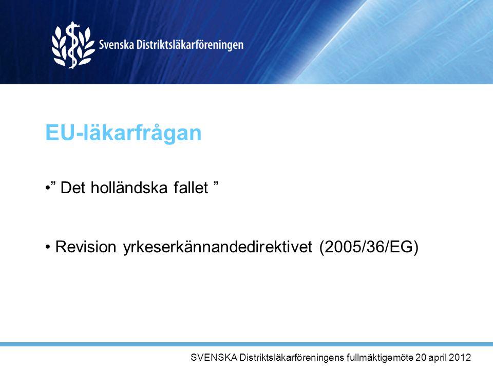 EU-läkarfrågan Det holländska fallet Revision yrkeserkännandedirektivet (2005/36/EG) SVENSKA Distriktsläkarföreningens fullmäktigemöte 20 april 2012