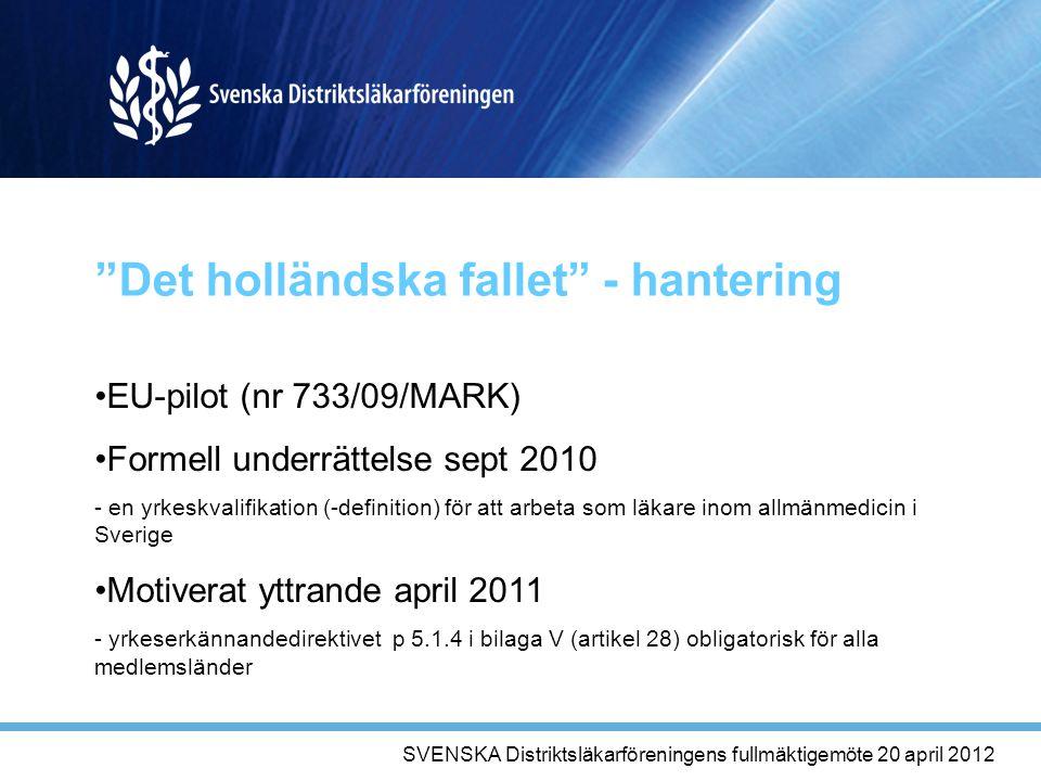 Det holländska fallet - hantering EU-pilot (nr 733/09/MARK) Formell underrättelse sept 2010 - en yrkeskvalifikation (-definition) för att arbeta som läkare inom allmänmedicin i Sverige Motiverat yttrande april 2011 - yrkeserkännandedirektivet p 5.1.4 i bilaga V (artikel 28) obligatorisk för alla medlemsländer SVENSKA Distriktsläkarföreningens fullmäktigemöte 20 april 2012