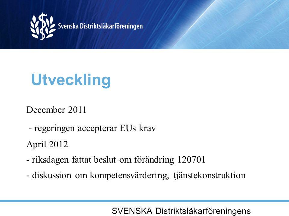 Utveckling December 2011 - regeringen accepterar EUs krav April 2012 - riksdagen fattat beslut om förändring 120701 - diskussion om kompetensvärdering, tjänstekonstruktion SVENSKA Distriktsläkarföreningens fullmäktigemöte 20 april 2012