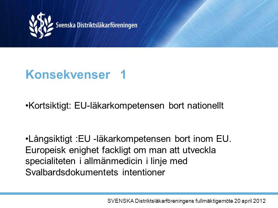 Konsekvenser 1 Kortsiktigt: EU-läkarkompetensen bort nationellt Långsiktigt :EU -läkarkompetensen bort inom EU.