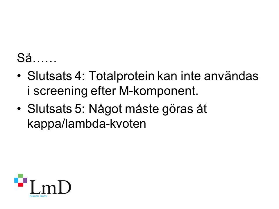 Så…… Slutsats 4: Totalprotein kan inte användas i screening efter M-komponent.