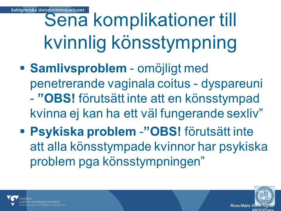 Rose-Marie Holst, leg läk KKSU/Östra Sena komplikationer till kvinnlig könsstympning  Samlivsproblem - omöjligt med penetrerande vaginala coitus - dyspareuni - OBS.