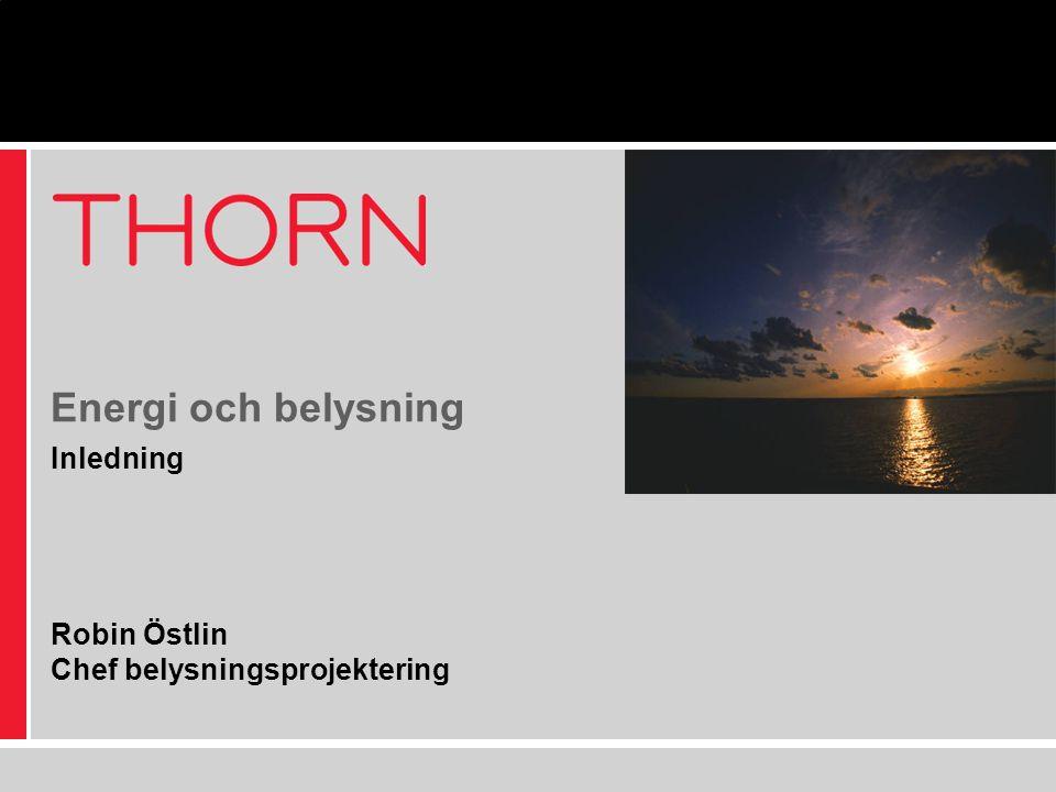 Inledning Robin Östlin Chef belysningsprojektering Energi och belysning