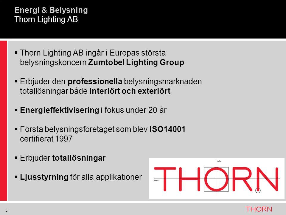 2 Energi & Belysning Thorn Lighting AB  Thorn Lighting AB ingår i Europas största belysningskoncern Zumtobel Lighting Group  Erbjuder den profession
