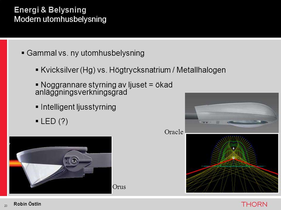 20 Modern utomhusbelysning  Gammal vs. ny utomhusbelysning  Kvicksilver (Hg) vs. Högtrycksnatrium / Metallhalogen  Noggrannare styrning av ljuset =