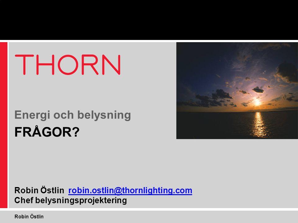 FRÅGOR? Robin Östlin robin.ostlin@thornlighting.com Chef belysningsprojektering Energi och belysning Robin Östlin