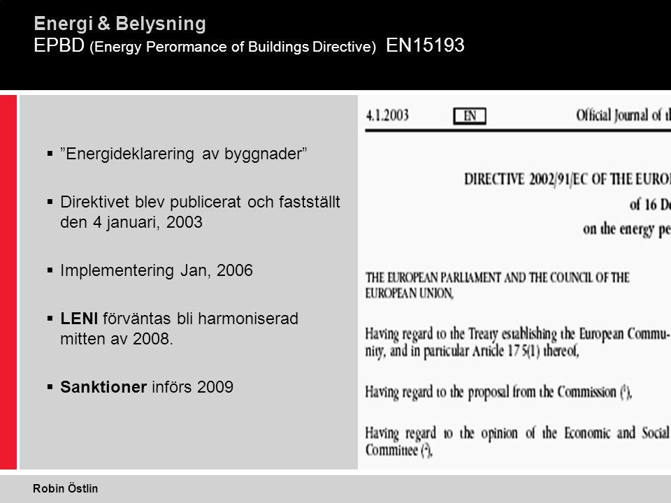 """4 1  """"Energideklarering av byggnader""""  Direktivet blev publicerat och fastställt den 4 januari, 2003  Implementering Jan, 2006  LENI förväntas bli"""