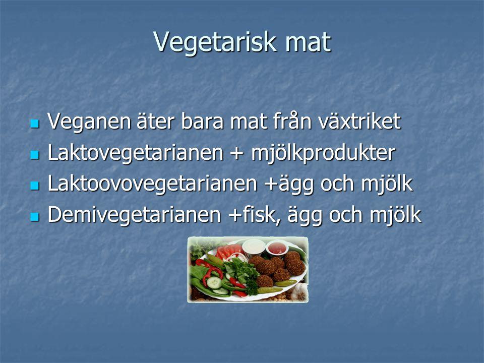 Vegetarisk mat Veganen äter bara mat från växtriket Veganen äter bara mat från växtriket Laktovegetarianen + mjölkprodukter Laktovegetarianen + mjölkp