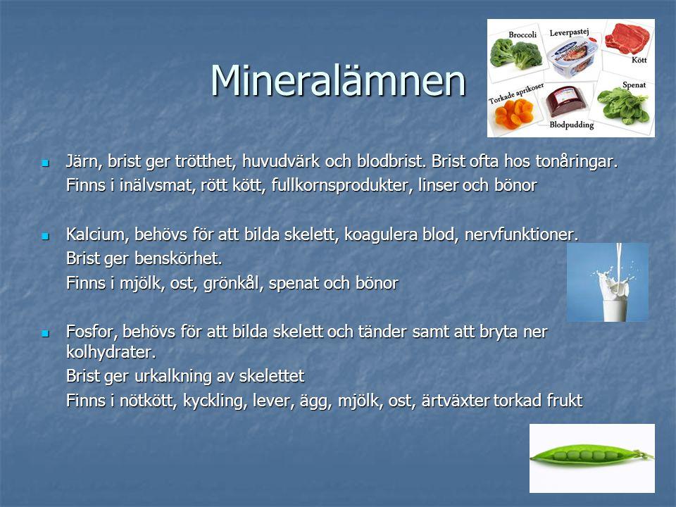 Mineralämnen Järn, brist ger trötthet, huvudvärk och blodbrist. Brist ofta hos tonåringar. Järn, brist ger trötthet, huvudvärk och blodbrist. Brist of