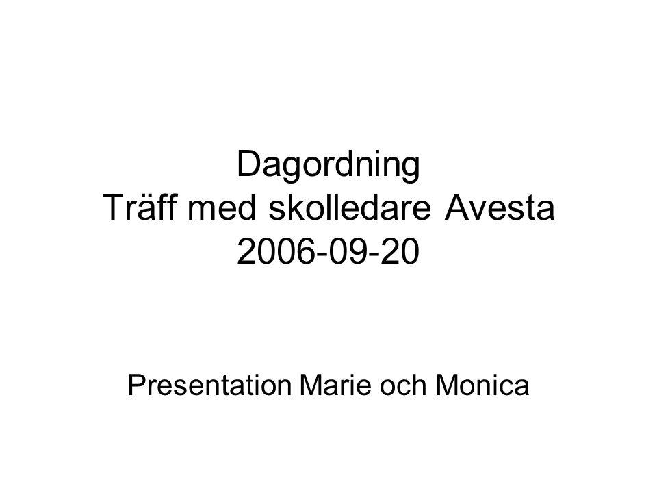 Dagordning Träff med skolledare Avesta 2006-09-20 Presentation Marie och Monica