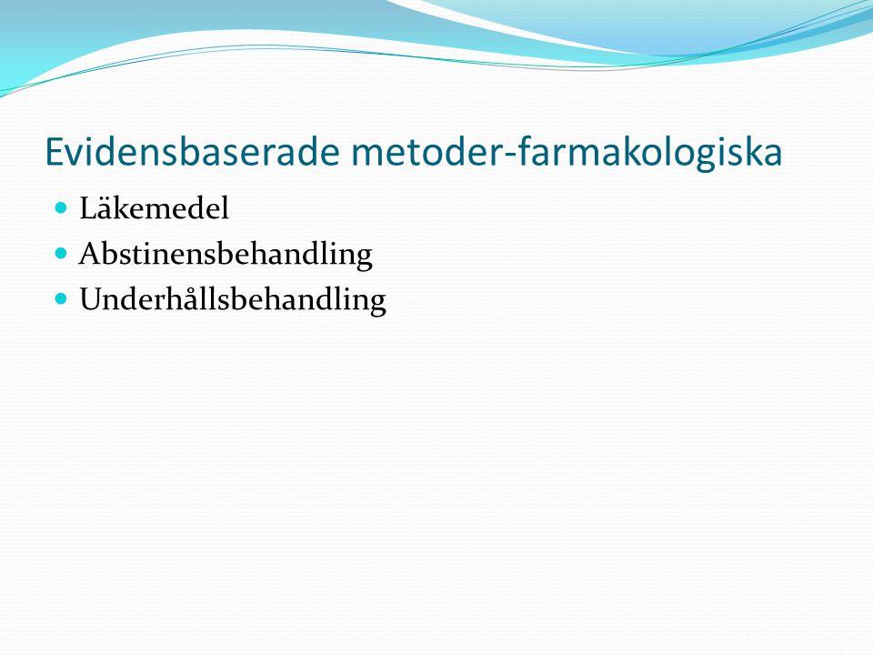 Evidensbaserade metoder-farmakologiska Läkemedel Abstinensbehandling Underhållsbehandling