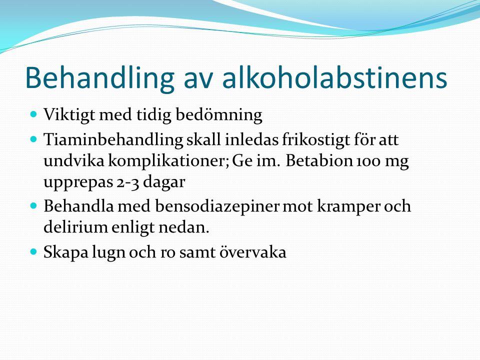 Behandling av alkoholabstinens Viktigt med tidig bedömning Tiaminbehandling skall inledas frikostigt för att undvika komplikationer; Ge im. Betabion 1