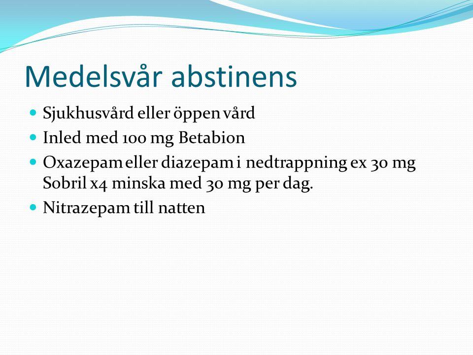 Medelsvår abstinens Sjukhusvård eller öppen vård Inled med 100 mg Betabion Oxazepam eller diazepam i nedtrappning ex 30 mg Sobril x4 minska med 30 mg