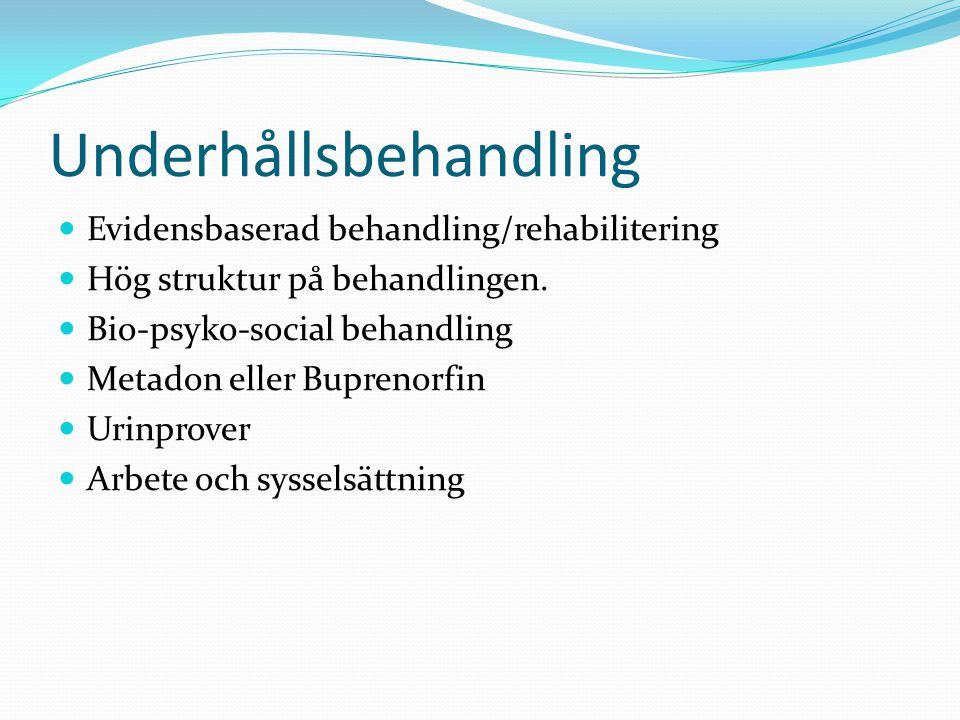 Underhållsbehandling Evidensbaserad behandling/rehabilitering Hög struktur på behandlingen. Bio-psyko-social behandling Metadon eller Buprenorfin Urin