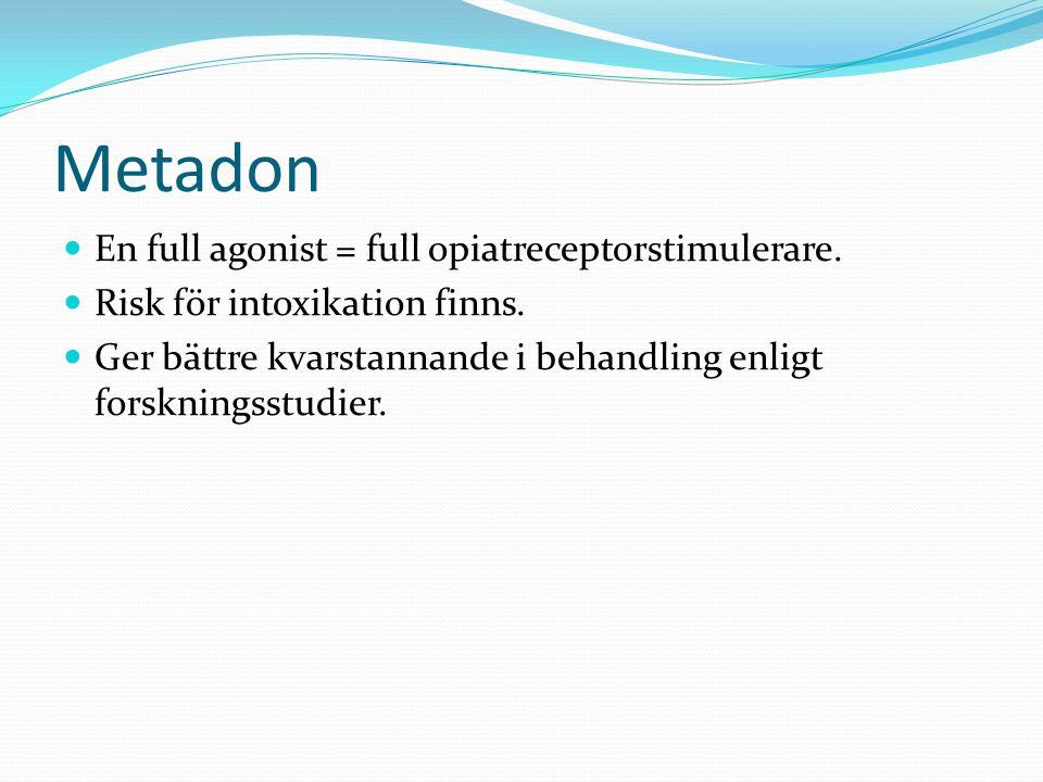 Metadon En full agonist = full opiatreceptorstimulerare. Risk för intoxikation finns. Ger bättre kvarstannande i behandling enligt forskningsstudier.